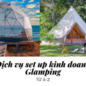 Dịch vụ setup kinh doanh mô hình glamping